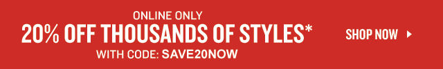 Online Only. 20% Off Thousands of Styles* With Code: SAVE20NOW