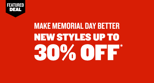 Make Memorial Day Better. New Styles Added Up to 30% Off