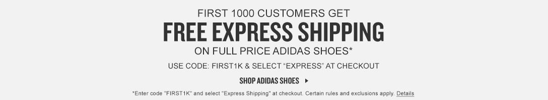 First 1000 Customers get Free Express Shipping on full price adidas shoes.