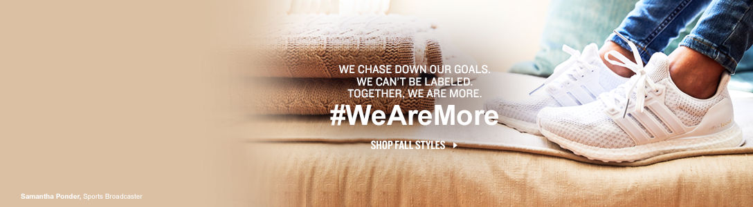 We chase down our goals. We can't be labeled. Together #WEAREMORE. Shop Fall Styles.