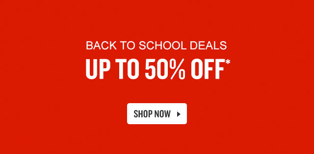 Back to school styles up to 50% off. Shop Now.