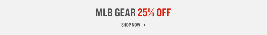 MLB Gear 25% Gear. Shop Now.