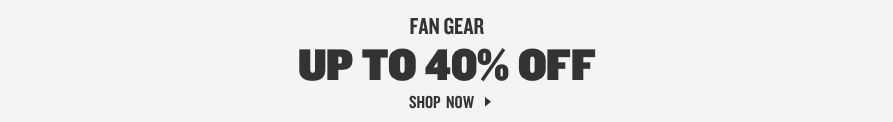 Fan Gear up to 40% off. Shop Now.