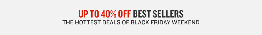 Up To 40% Off Best Sellers.