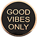Front view of Pin God Good Vibes Only Pin in Black/Gold