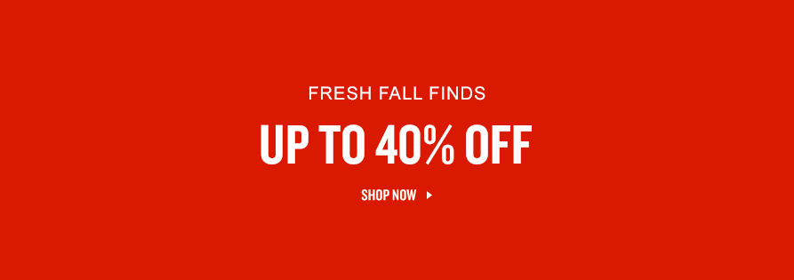 Fresh Fall Finds Up To 40% Off. Shop Now.