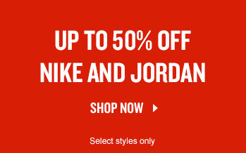 Nike and Jordan Up To 50% Off. Shop Now.